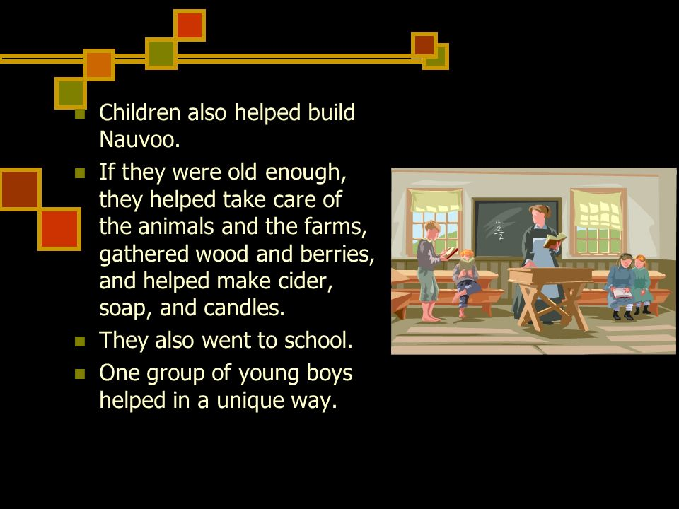 Children also helped build Nauvoo.