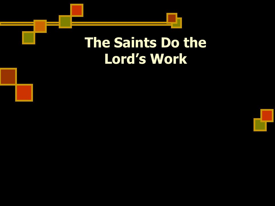 The Saints Do the Lord's Work