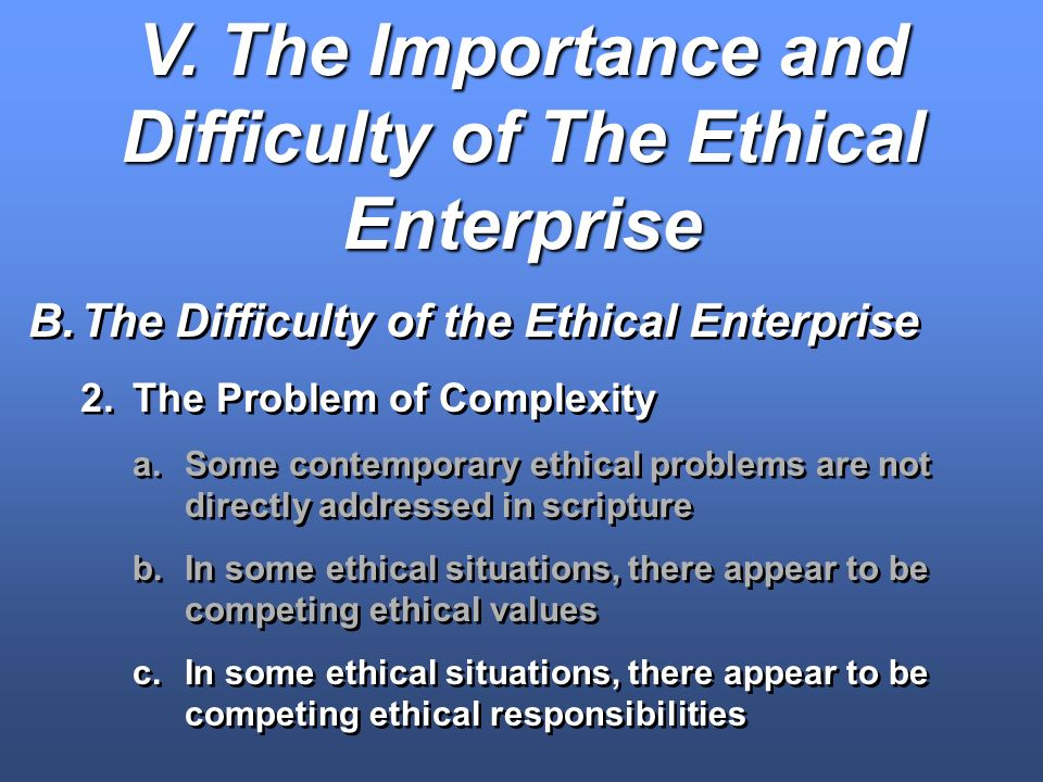 V. The Importance and Difficulty of The Ethical Enterprise