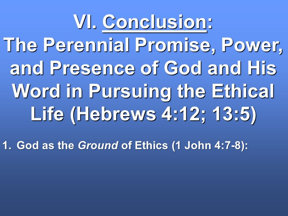 VI. Conclusion: The Perennial Promise, Power, and Presence of God and His Word in Pursuing the Ethical Life (Hebrews 4:12; 13:5)