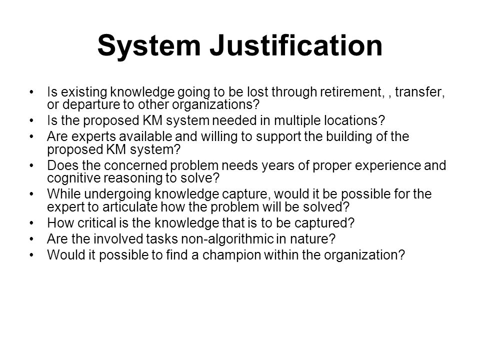 System Justification Is existing knowledge going to be lost through retirement, , transfer, or departure to other organizations