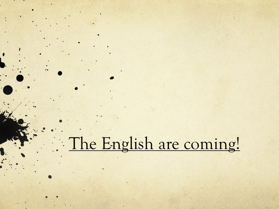 The English are coming!