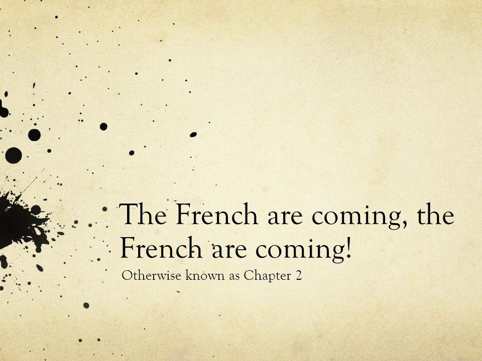 The French are coming, the French are coming!