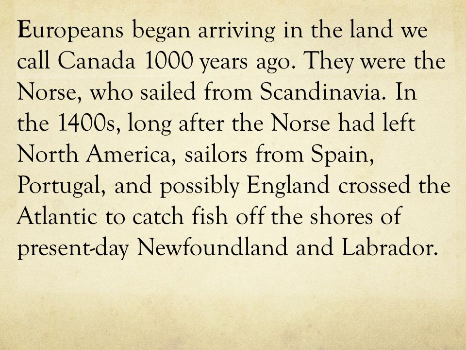 Europeans began arriving in the land we call Canada 1000 years ago