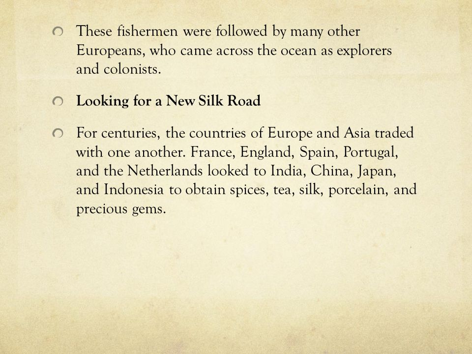 These fishermen were followed by many other Europeans, who came across the ocean as explorers and colonists.