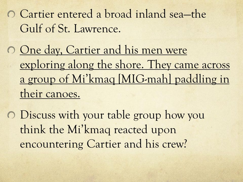 Cartier entered a broad inland sea—the Gulf of St. Lawrence.