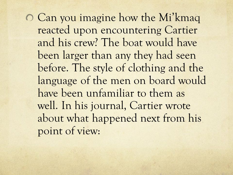 Can you imagine how the Mi'kmaq reacted upon encountering Cartier and his crew.