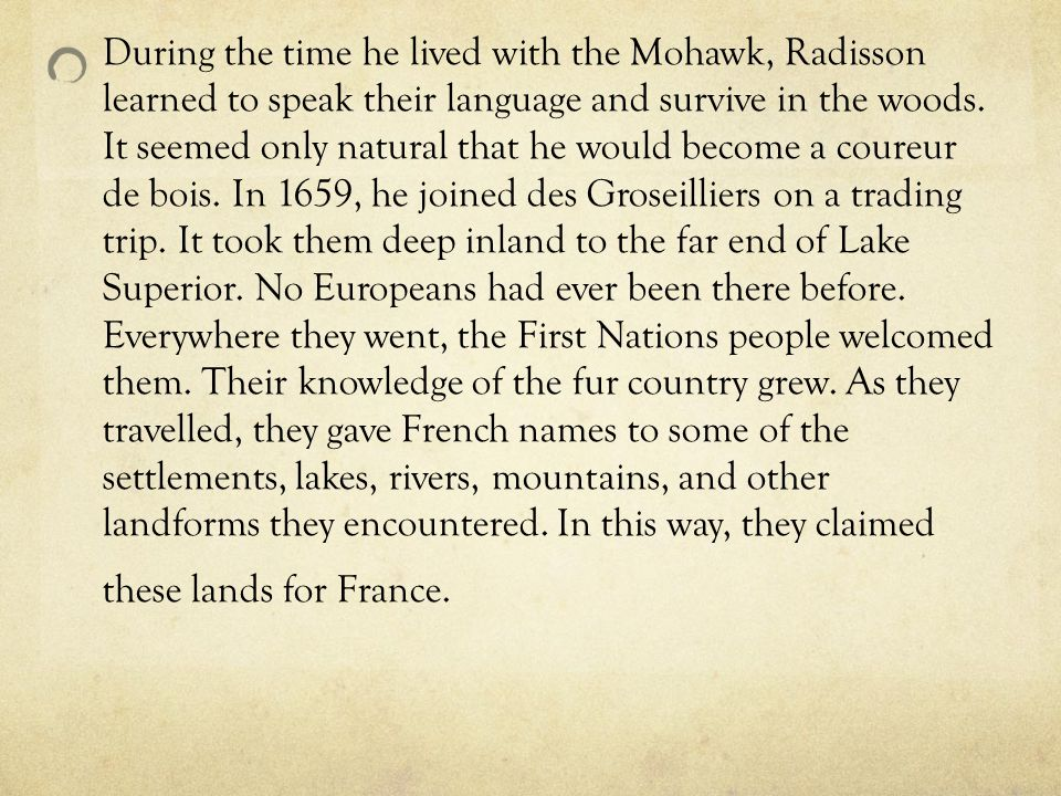During the time he lived with the Mohawk, Radisson learned to speak their language and survive in the woods.
