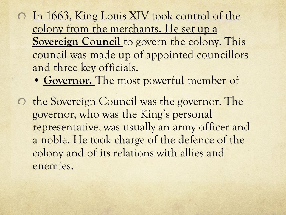 In 1663, King Louis XIV took control of the colony from the merchants