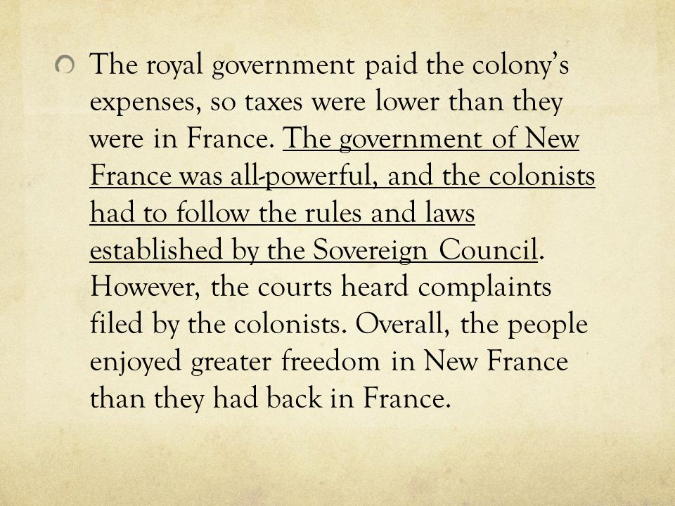The royal government paid the colony's expenses, so taxes were lower than they were in France.