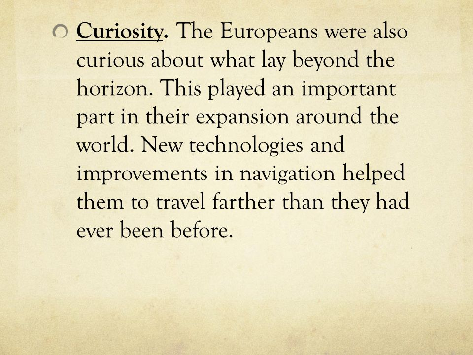 Curiosity. The Europeans were also curious about what lay beyond the horizon.