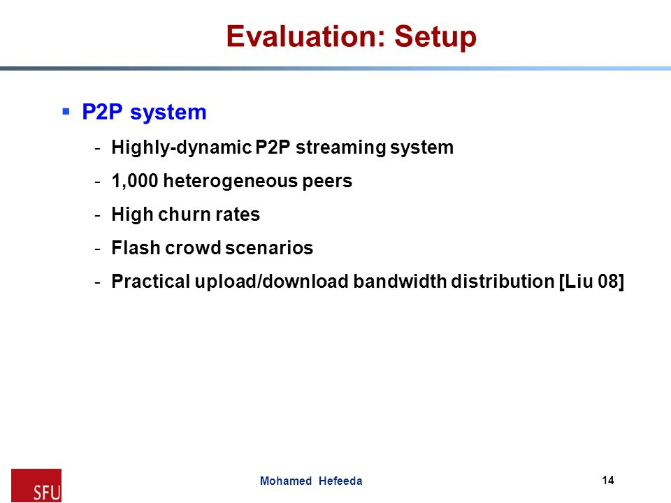 Evaluation: Setup P2P system Highly-dynamic P2P streaming system