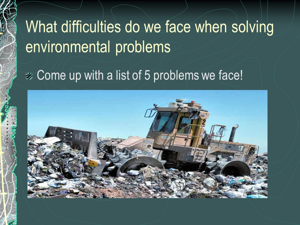 What difficulties do we face when solving environmental problems
