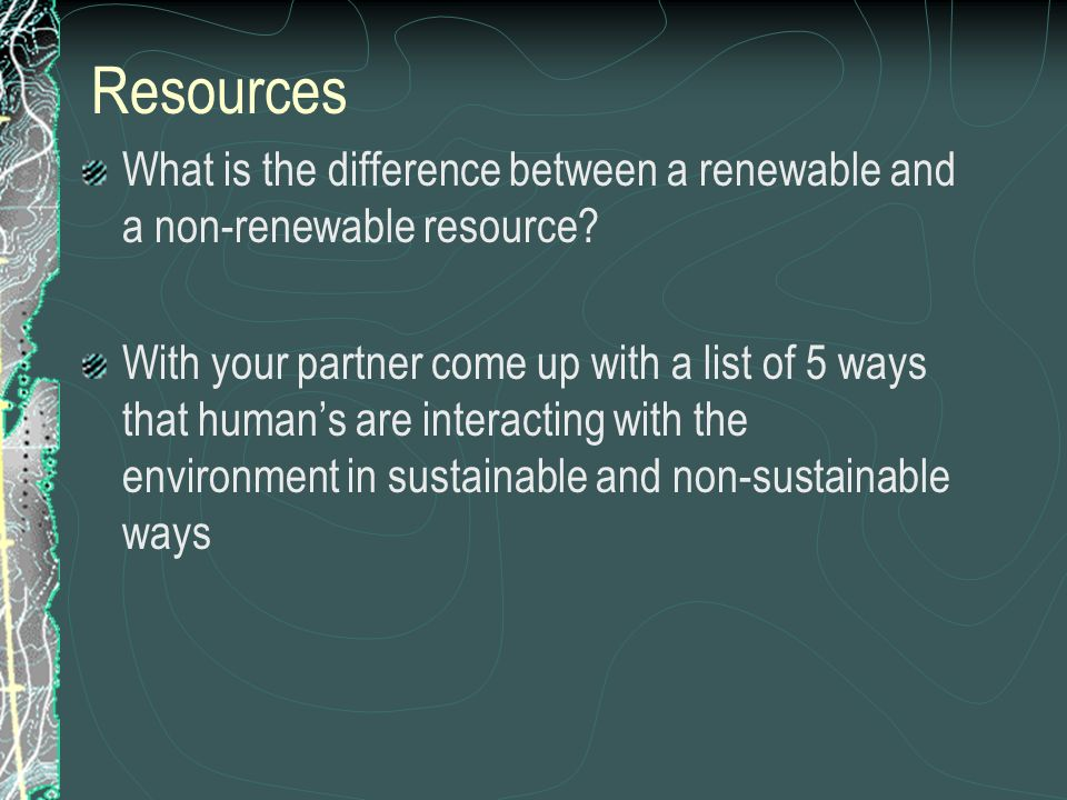 Resources What is the difference between a renewable and a non-renewable resource