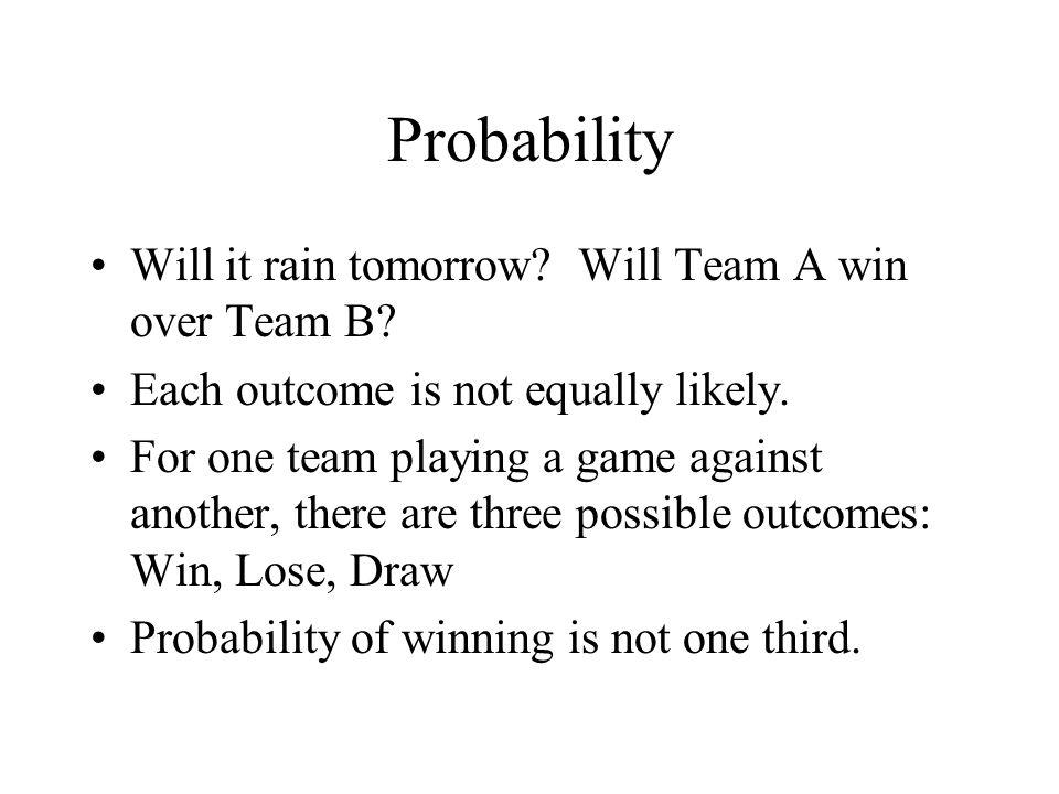 Probability Will it rain tomorrow Will Team A win over Team B