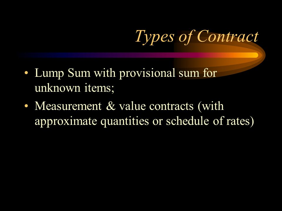 Types of Contract Lump Sum with provisional sum for unknown items;