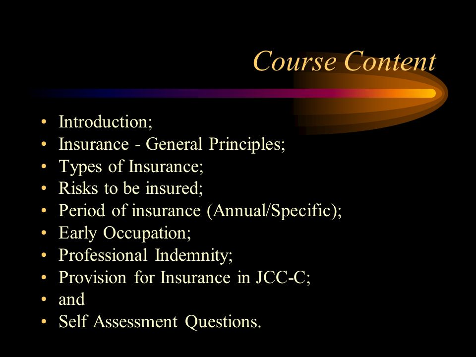 Course Content Introduction; Insurance - General Principles;