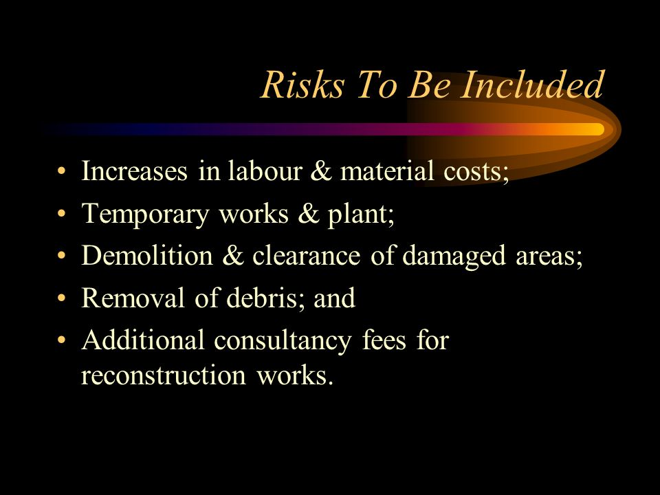 Risks To Be Included Increases in labour & material costs;