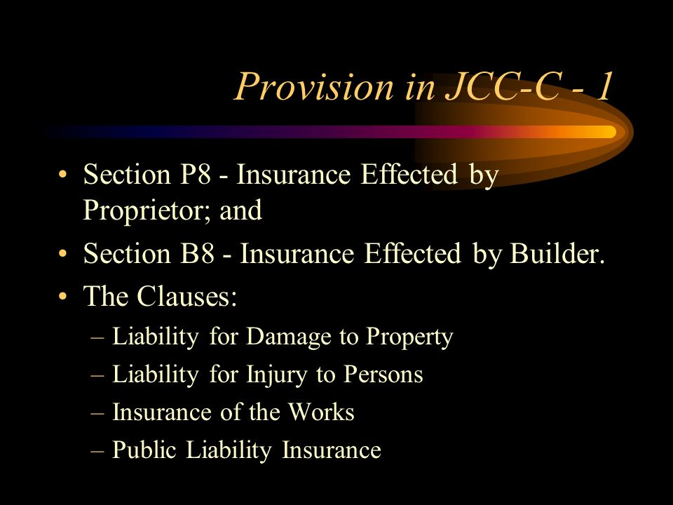 Provision in JCC-C - 1 Section P8 - Insurance Effected by Proprietor; and. Section B8 - Insurance Effected by Builder.