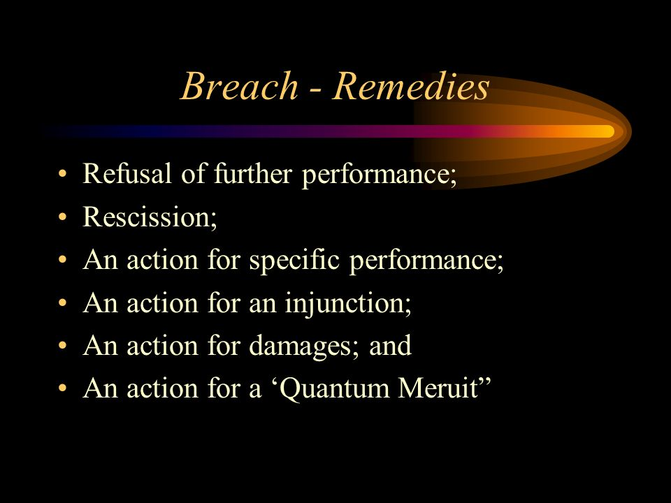 Breach - Remedies Refusal of further performance; Rescission;