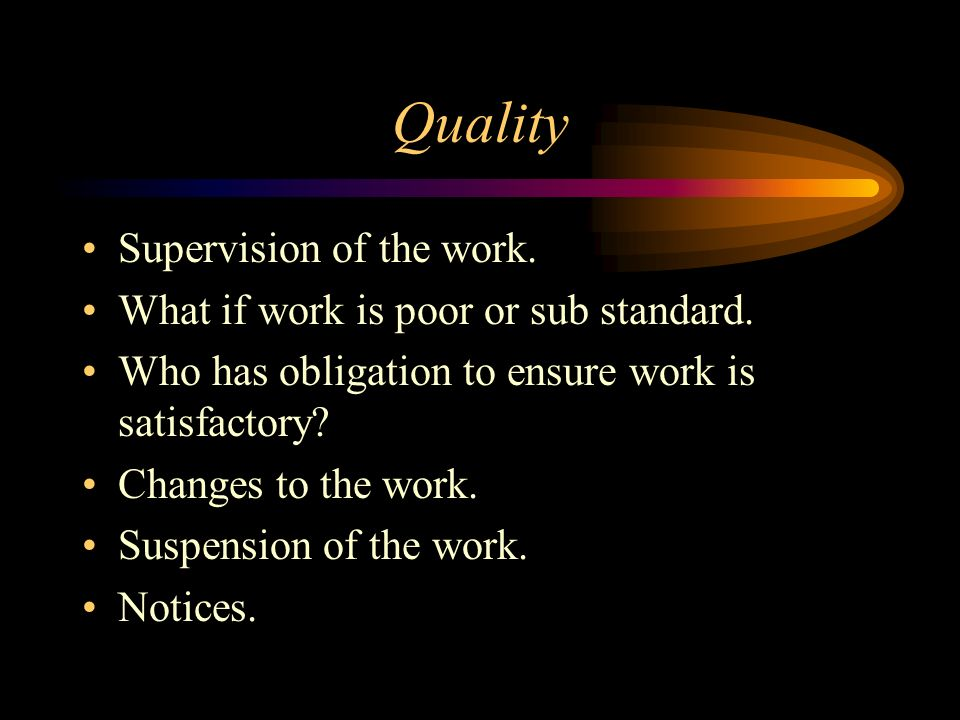 Quality Supervision of the work. What if work is poor or sub standard.