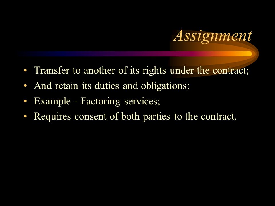Assignment Transfer to another of its rights under the contract;
