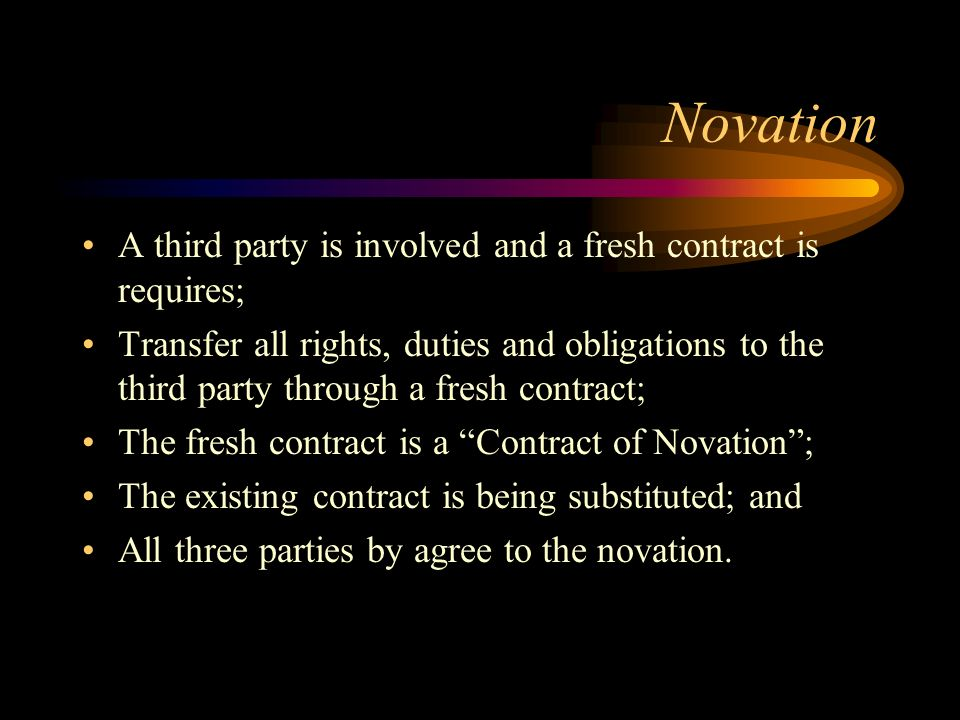 Novation A third party is involved and a fresh contract is requires;