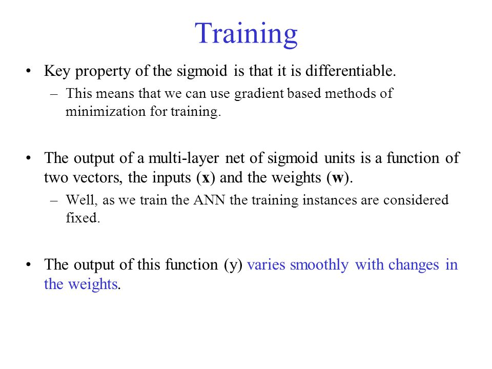 Training Key property of the sigmoid is that it is differentiable.