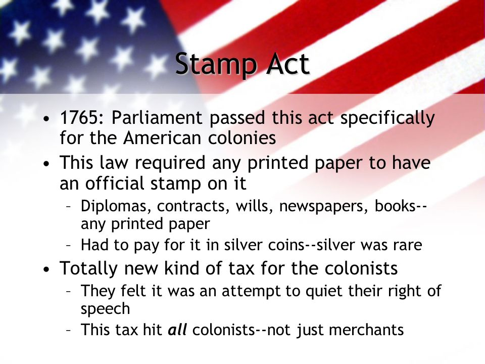 Stamp Act 1765: Parliament passed this act specifically for the American colonies.