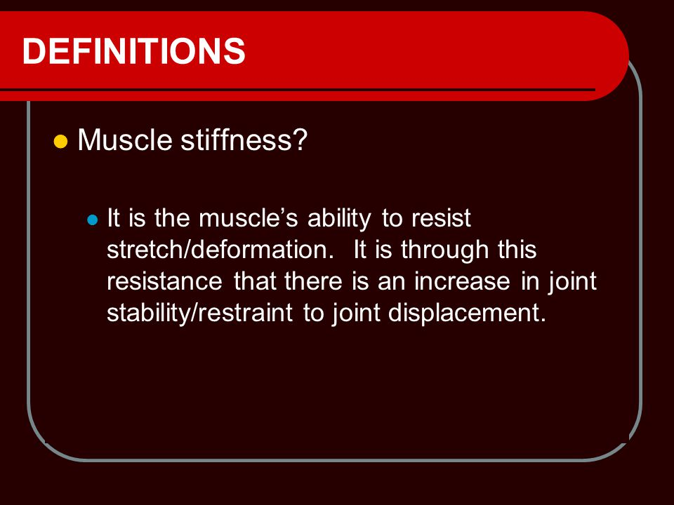 DEFINITIONS Muscle stiffness