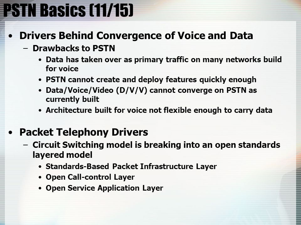 PSTN Basics (11/15) Drivers Behind Convergence of Voice and Data