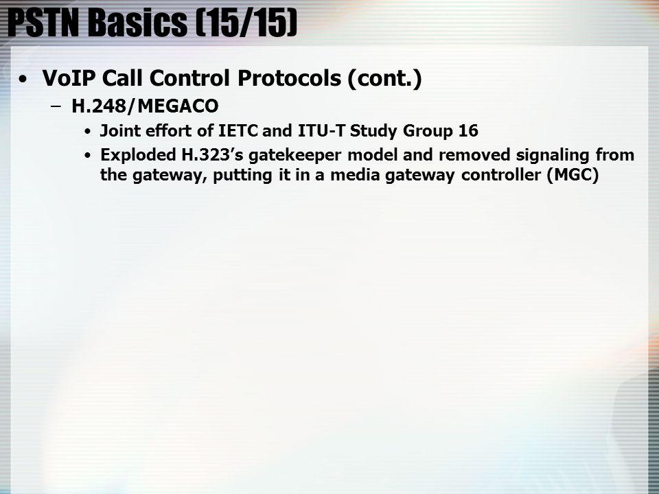 PSTN Basics (15/15) VoIP Call Control Protocols (cont.) H.248/MEGACO