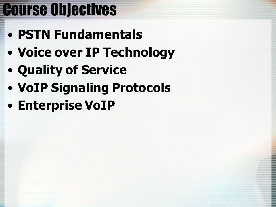Course Objectives PSTN Fundamentals Voice over IP Technology