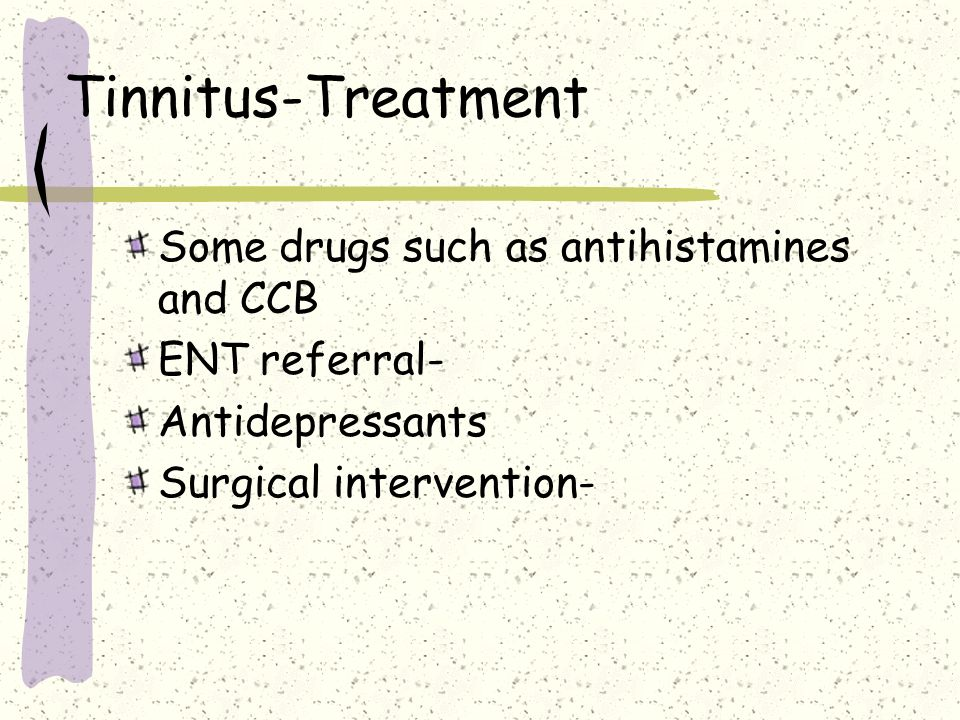 Tinnitus-Treatment Some drugs such as antihistamines and CCB