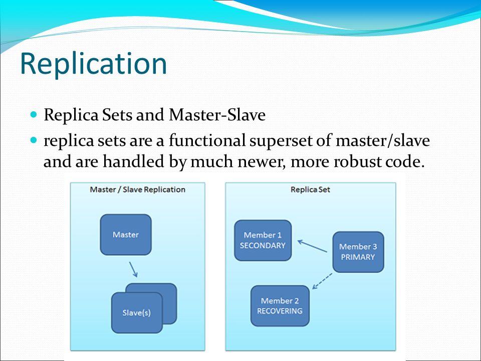 Replication Replica Sets and Master-Slave