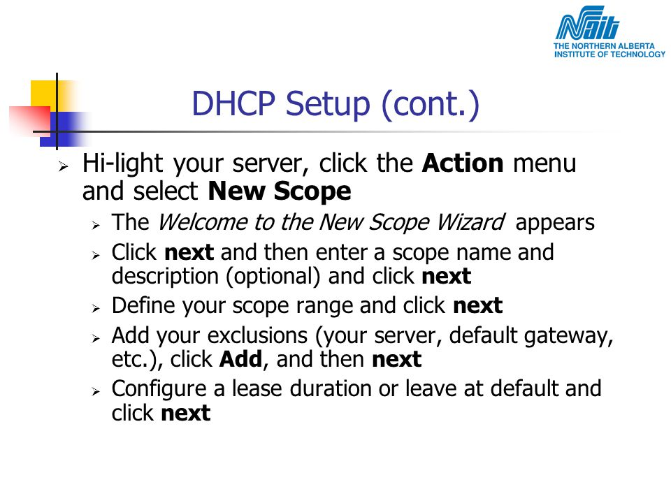 DHCP Setup (cont.) Hi-light your server, click the Action menu and select New Scope. The Welcome to the New Scope Wizard appears.