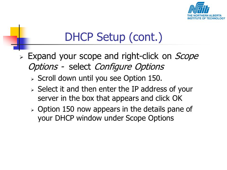 DHCP Setup (cont.) Expand your scope and right-click on Scope Options - select Configure Options. Scroll down until you see Option 150.