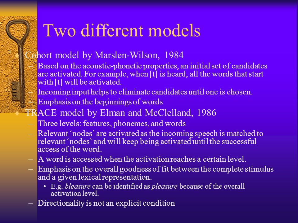 Two different models Cohort model by Marslen-Wilson, 1984