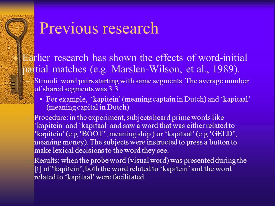 Previous research Earlier research has shown the effects of word-initial partial matches (e.g. Marslen-Wilson, et al., 1989).