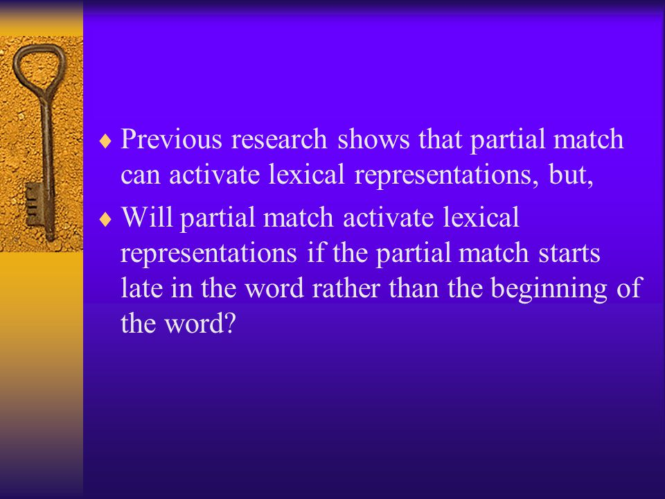 Previous research shows that partial match can activate lexical representations, but,