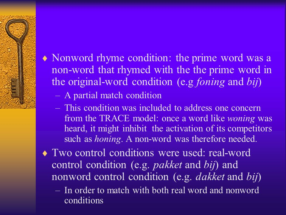 Nonword rhyme condition: the prime word was a non-word that rhymed with the the prime word in the original-word condition (e.g foning and bij)