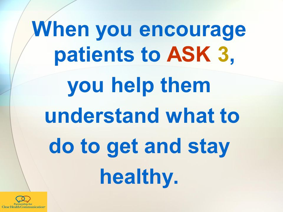 When you encourage patients to ASK 3,