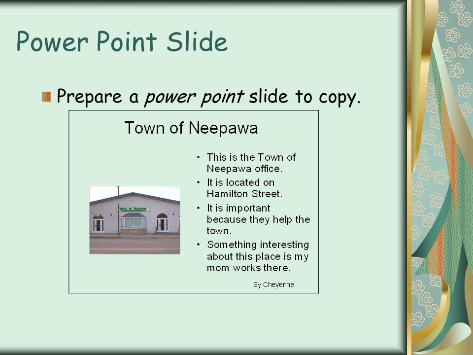 Power Point Slide Prepare a power point slide to copy.