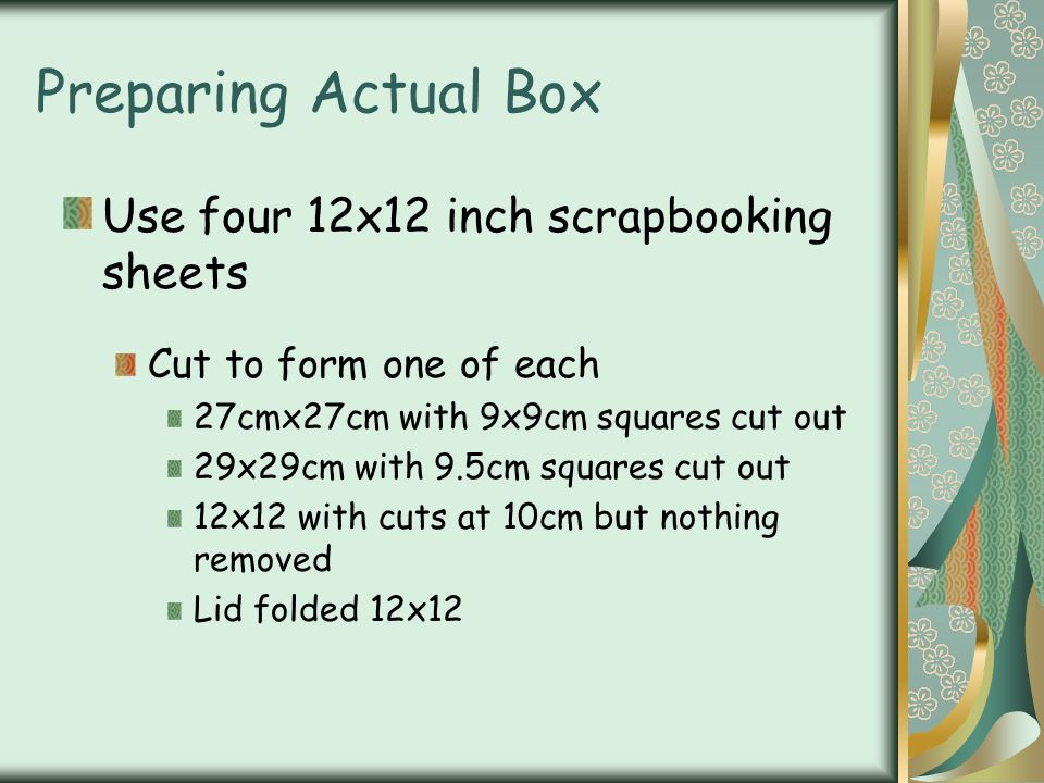 Preparing Actual Box Use four 12x12 inch scrapbooking sheets