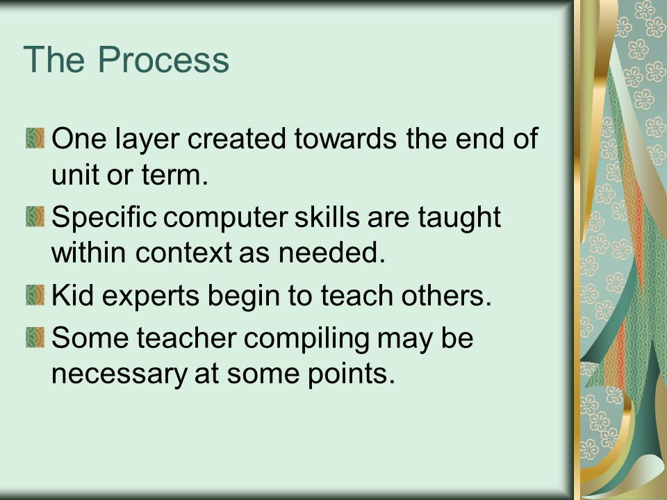 The Process One layer created towards the end of unit or term.