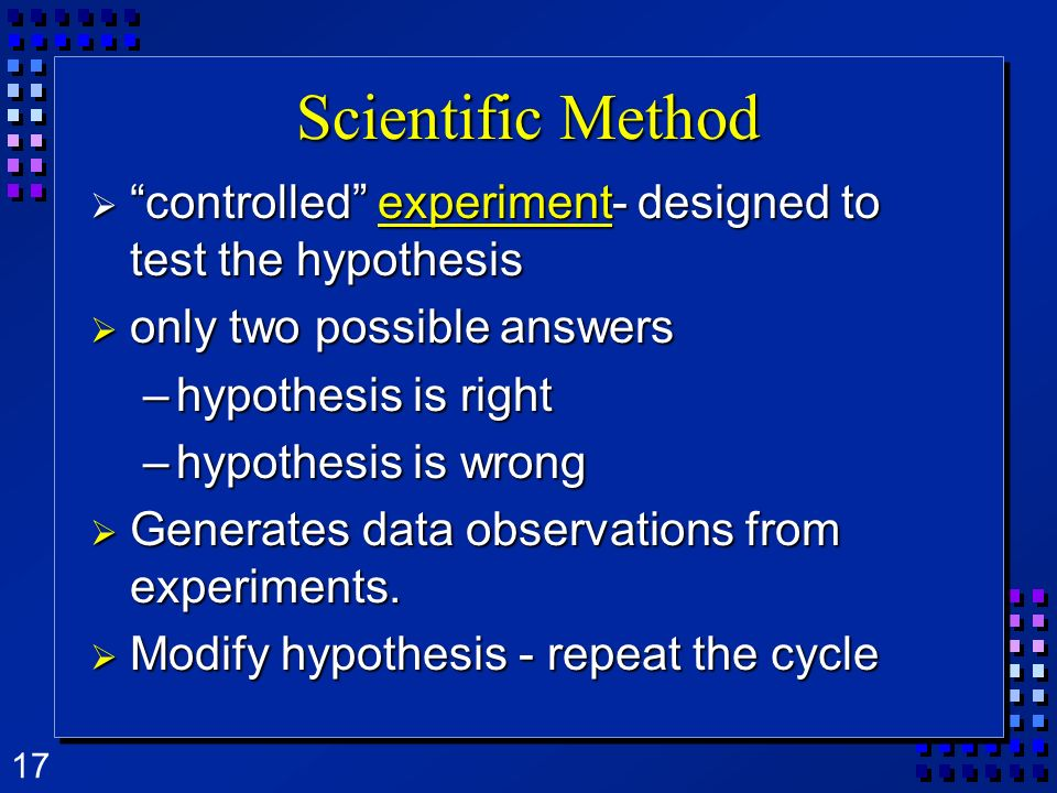 Scientific Method controlled experiment- designed to test the hypothesis. only two possible answers.
