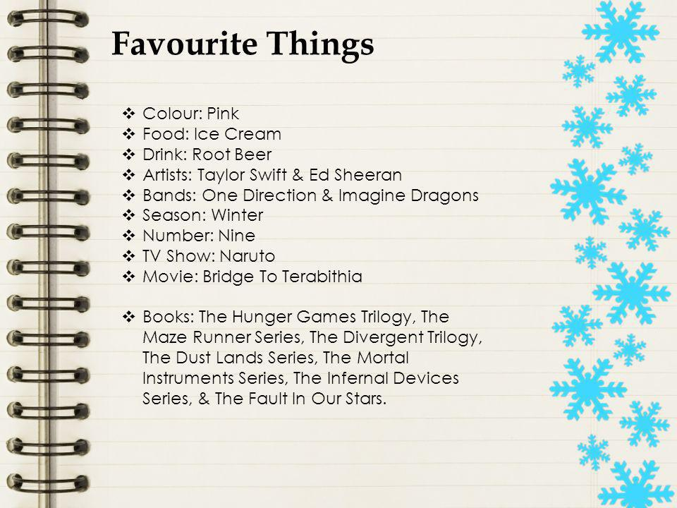Favourite Things Colour: Pink Food: Ice Cream Drink: Root Beer