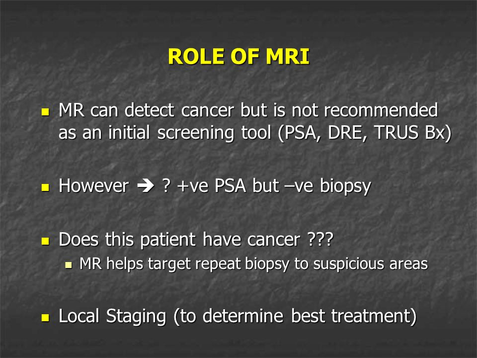 ROLE OF MRI MR can detect cancer but is not recommended as an initial screening tool (PSA, DRE, TRUS Bx)
