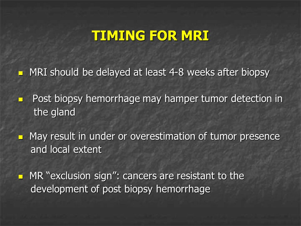 TIMING FOR MRI MRI should be delayed at least 4-8 weeks after biopsy