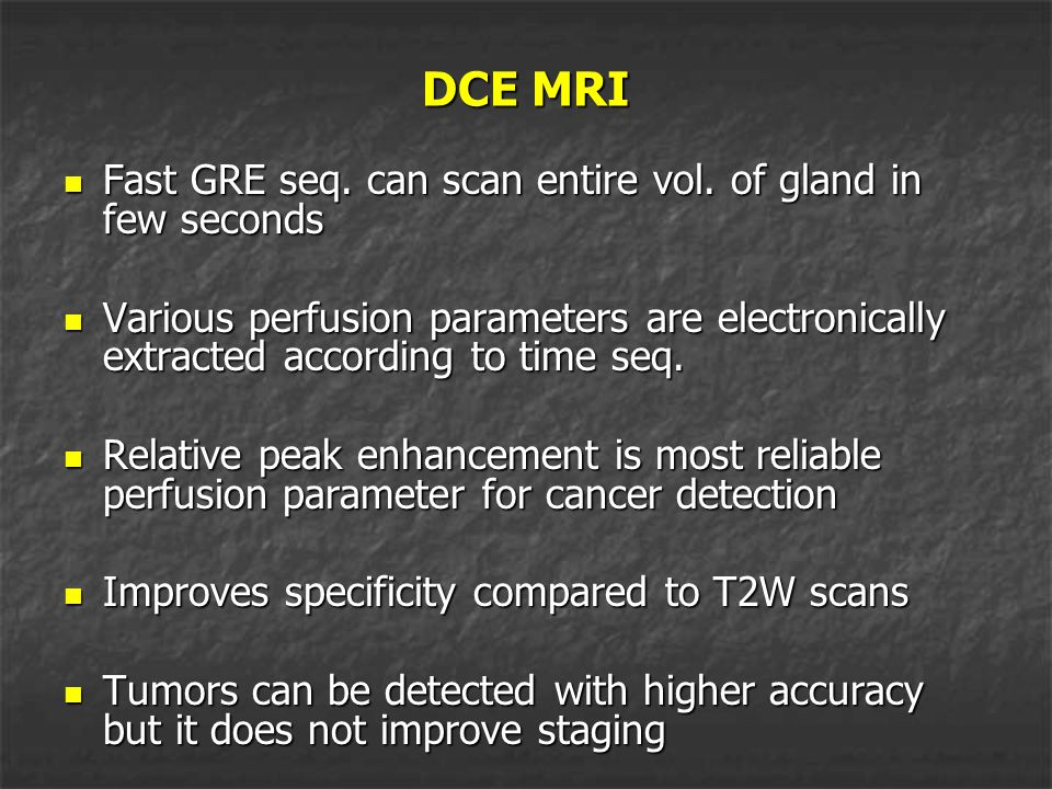 DCE MRI Fast GRE seq. can scan entire vol. of gland in few seconds